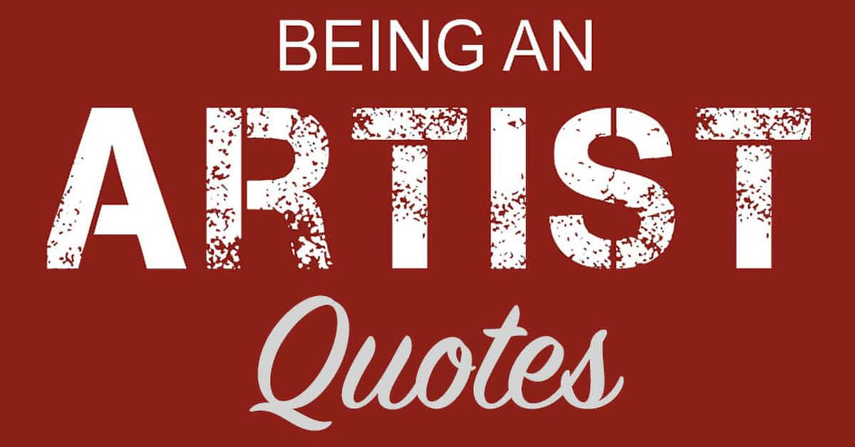 Being An Artist Quotes 34 Inspiring Thoughts Update 2021
